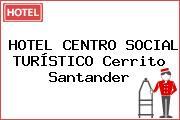 HOTEL CENTRO SOCIAL TURÍSTICO Cerrito Santander