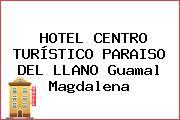 HOTEL CENTRO TURÍSTICO PARAISO DEL LLANO Guamal Magdalena