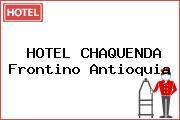 HOTEL CHAQUENDA Frontino Antioquia