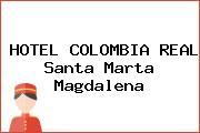 HOTEL COLOMBIA REAL Santa Marta Magdalena
