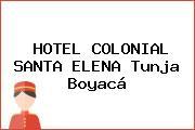HOTEL COLONIAL SANTA ELENA Tunja Boyacá