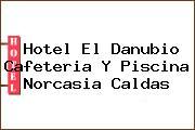 Hotel El Danubio Cafeteria Y Piscina Norcasia Caldas