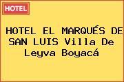 HOTEL EL MARQUÉS DE SAN LUIS Villa De Leyva Boyacá