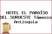 HOTEL EL PARAÍSO DEL SUROESTE Támesis Antioquia
