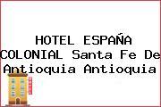 HOTEL ESPAÑA COLONIAL Santa Fe De Antioquia Antioquia