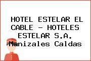 HOTEL ESTELAR EL CABLE - HOTELES ESTELAR S.A. Manizales Caldas