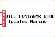 HOTEL FONTANAR BLUE Ipiales Nariño