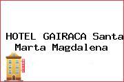 HOTEL GAIRACA Santa Marta Magdalena
