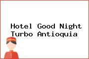Hotel Good Night Turbo Antioquia