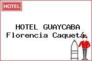 HOTEL GUAYCABA Florencia Caquetá