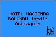 HOTEL HACIENDA BALANDU Jardín Antioquia