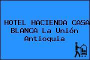 HOTEL HACIENDA CASA BLANCA La Unión Antioquia