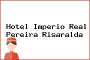 Hotel Imperio Real Pereira Risaralda