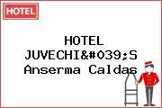 HOTEL JUVECHI'S Anserma Caldas