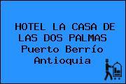 HOTEL LA CASA DE LAS DOS PALMAS Puerto Berrío Antioquia