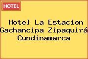 Hotel La Estacion Gachancipa Zipaquirá Cundinamarca