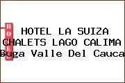 HOTEL LA SUIZA CHALETS LAGO CALIMA Buga Valle Del Cauca