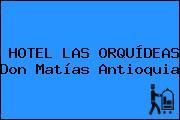 HOTEL LAS ORQUÍDEAS Don Matías Antioquia