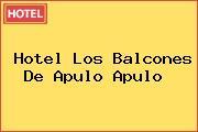 Hotel Los Balcones De Apulo Apulo