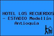 HOTEL LOS RECUERDOS - ESTADIO Medellín Antioquia