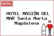 HOTEL MASIÓN DEL MAR Santa Marta Magdalena