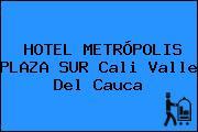 HOTEL METRÓPOLIS PLAZA SUR Cali Valle Del Cauca