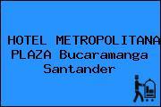 HOTEL METROPOLITANA PLAZA Bucaramanga Santander