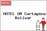 HOTEL OR Cartagena Bolívar