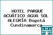 HOTEL PARQUE ACUÁTICO AGUA SOL ALEGRÍA Bogotá Cundinamarca