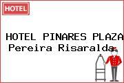 HOTEL PINARES PLAZA Pereira Risaralda