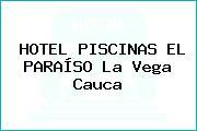 HOTEL PISCINAS EL PARAÍSO La Vega Cauca