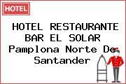 HOTEL RESTAURANTE BAR EL SOLAR Pamplona Norte De Santander