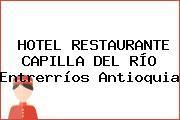 HOTEL RESTAURANTE CAPILLA DEL RÍO Entrerríos Antioquia