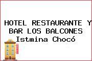 HOTEL RESTAURANTE Y BAR LOS BALCONES Istmina Chocó