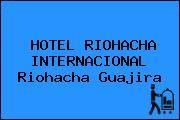 HOTEL RIOHACHA INTERNACIONAL Riohacha Guajira
