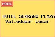 HOTEL SERRANO PLAZA Valledupar Cesar