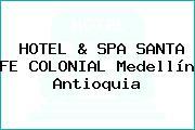 HOTEL & SPA SANTA FE COLONIAL Medellín Antioquia