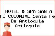 HOTEL & SPA SANTA FÉ COLONIAL Santa Fe De Antioquia Antioquia