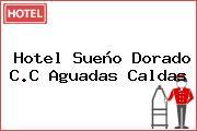 Hotel Sueño Dorado C.C Aguadas Caldas