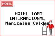 HOTEL TAMA INTERNACIONAL Manizales Caldas