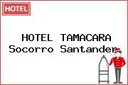 HOTEL TAMACARA Socorro Santander