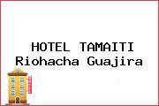 HOTEL TAMAITI Riohacha Guajira