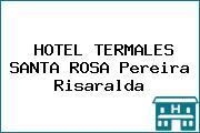 HOTEL TERMALES SANTA ROSA Pereira Risaralda