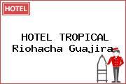 HOTEL TROPICAL Riohacha Guajira