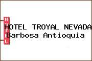 HOTEL TROYAL NEVADA Barbosa Antioquia