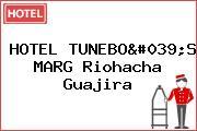 HOTEL TUNEBO'S MARG Riohacha Guajira