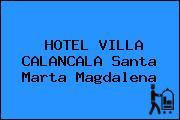 HOTEL VILLA CALANCALA Santa Marta Magdalena