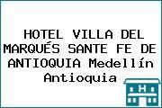 HOTEL VILLA DEL MARQUÉS SANTE FE DE ANTIOQUIA Medellín Antioquia