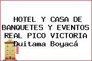 HOTEL Y CASA DE BANQUETES Y EVENTOS REAL PICO VICTORIA Duitama Boyacá