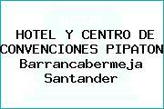 HOTEL Y CENTRO DE CONVENCIONES PIPATON Barrancabermeja Santander